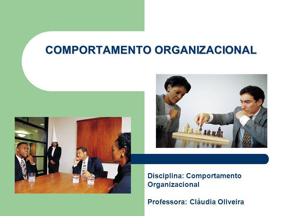COMPORTAMENTO ORGANIZACIONAL Disciplina: Comportamento Organizacional Professora: Cláudia Oliveira