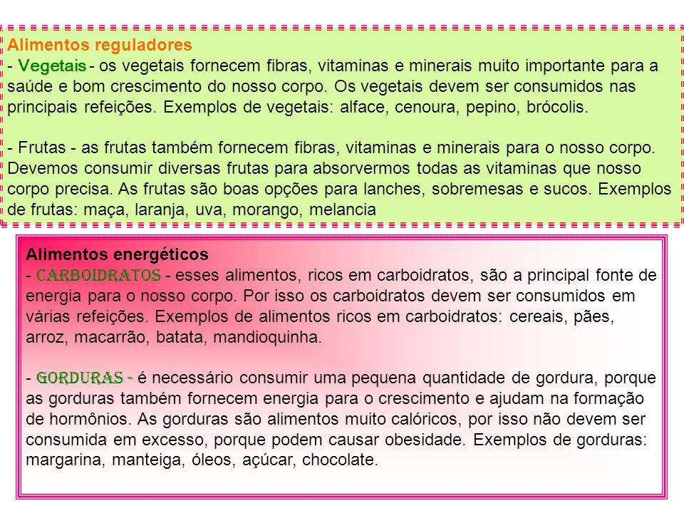Alimentos reguladores - Vegetais - os vegetais fornecem fibras, vitaminas e minerais muito importante para a saúde e bom crescimento do nosso corpo. O