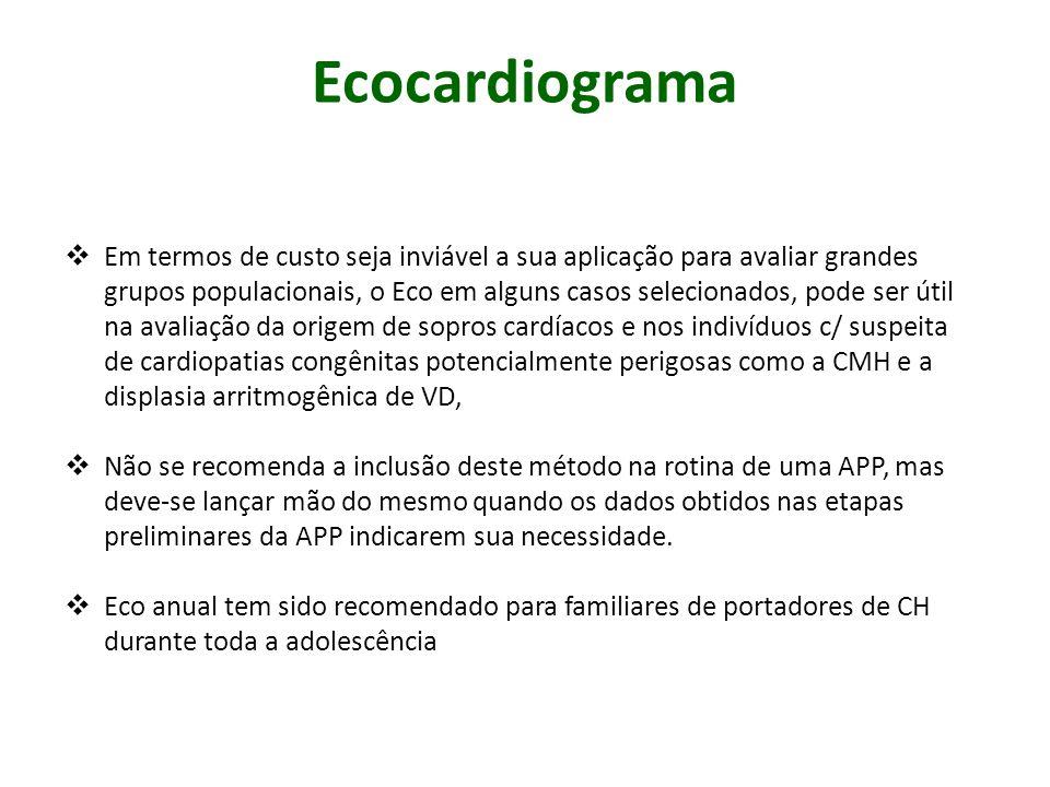 Ecocardiograma Em termos de custo seja inviável a sua aplicação para avaliar grandes grupos populacionais, o Eco em alguns casos selecionados, pode se