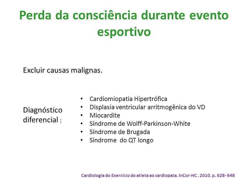 Perda da consciência durante evento esportivo Excluir causas malignas. Diagnóstico diferencial ; Cardiologia do Exercício do atleta ao cardiopata. InC