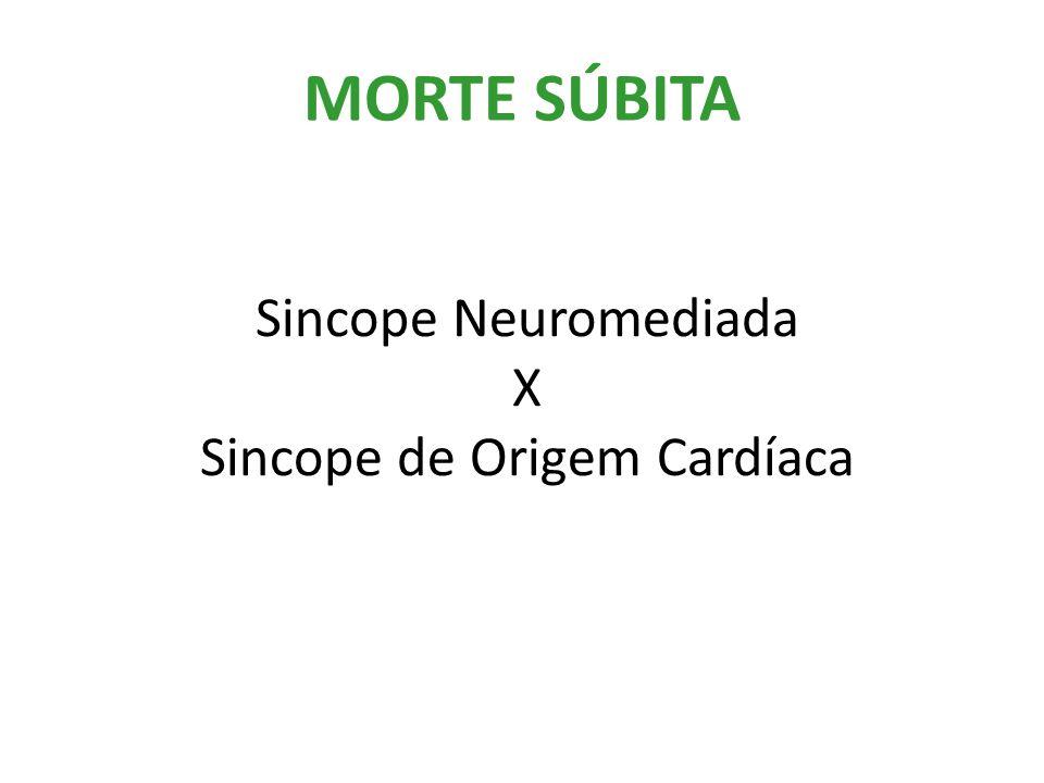 MORTE SÚBITA Sincope Neuromediada X Sincope de Origem Cardíaca