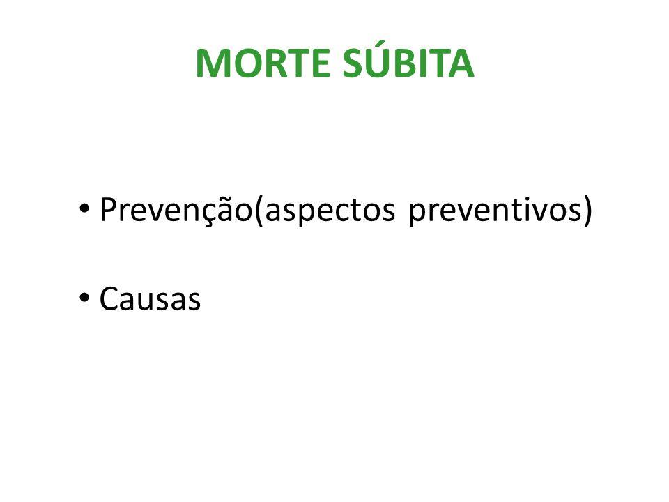MORTE SÚBITA Prevenção(aspectos preventivos) Causas
