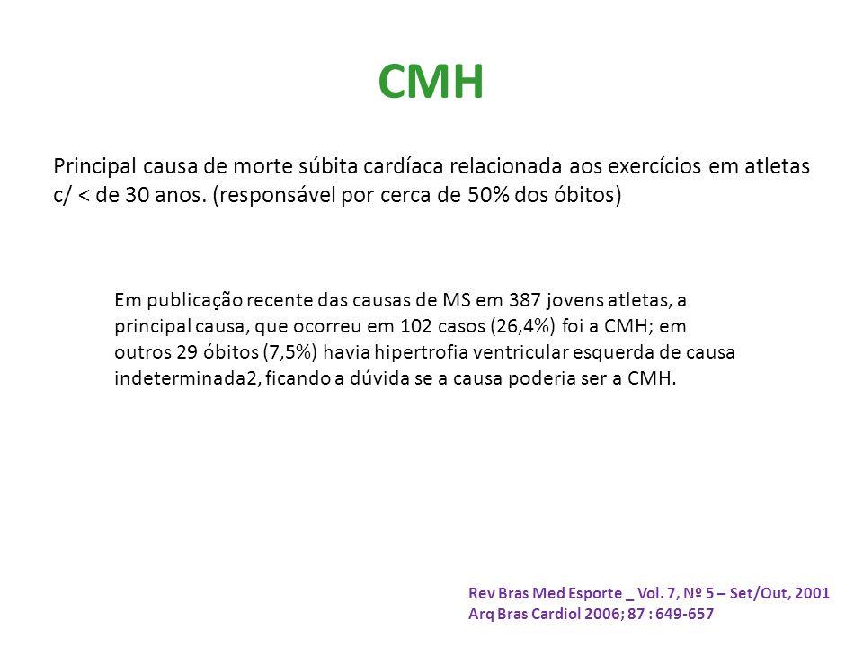 CMH Principal causa de morte súbita cardíaca relacionada aos exercícios em atletas c/ < de 30 anos. (responsável por cerca de 50% dos óbitos) Rev Bras