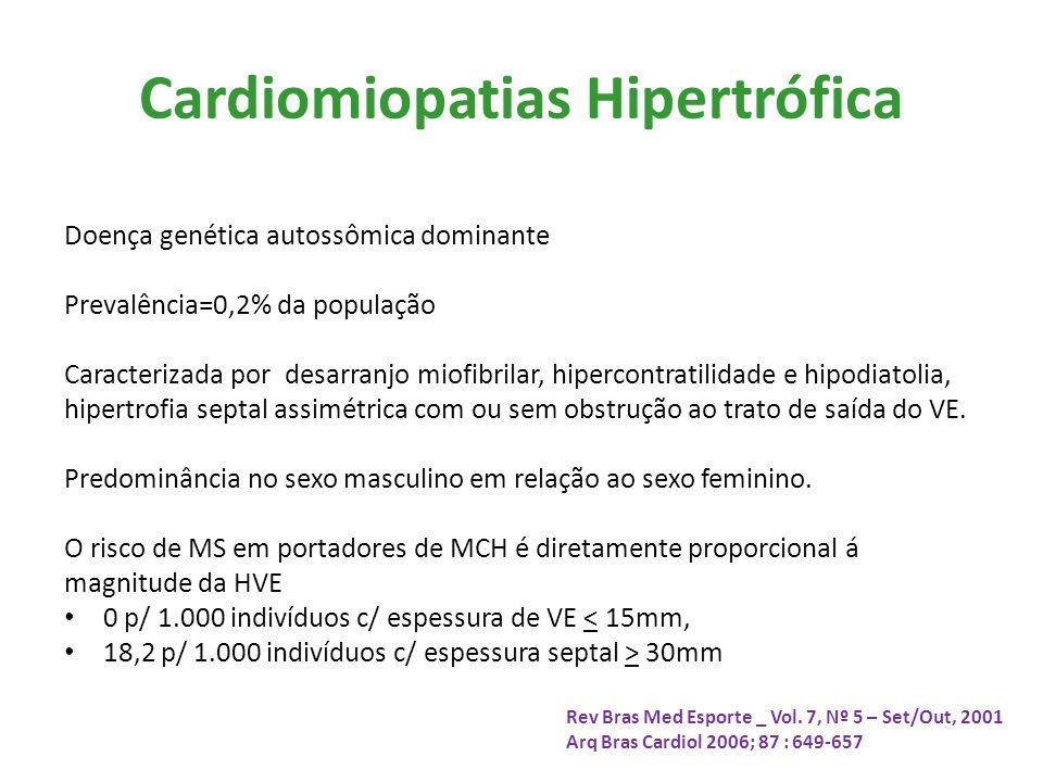 Cardiomiopatias Hipertrófica Doença genética autossômica dominante Prevalência=0,2% da população Caracterizada por desarranjo miofibrilar, hipercontratilidade e hipodiatolia, hipertrofia septal assimétrica com ou sem obstrução ao trato de saída do VE.