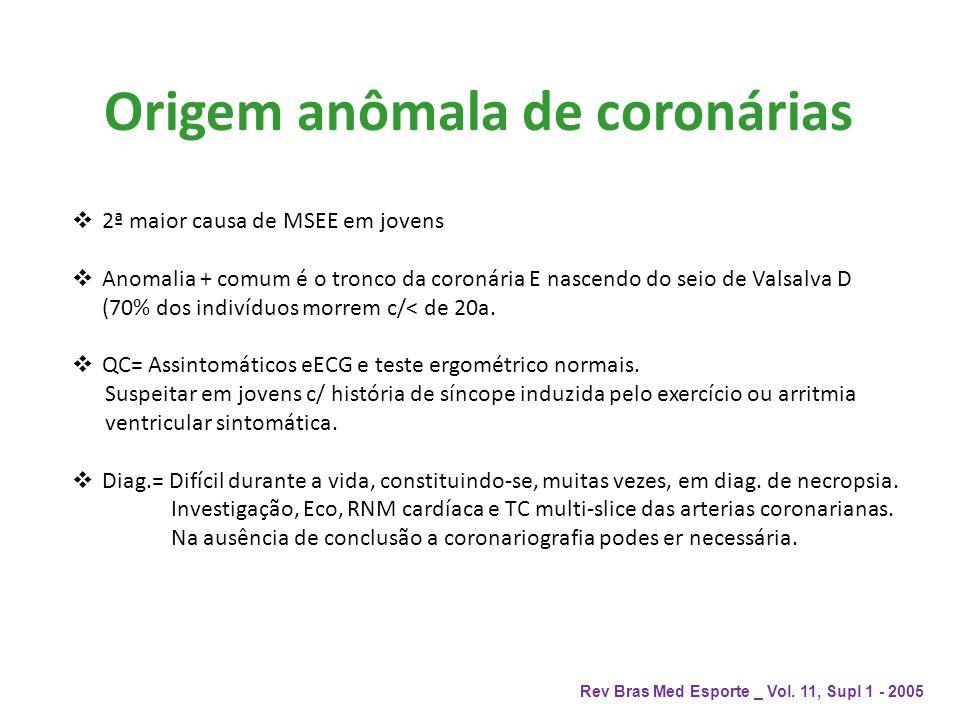 Origem anômala de coronárias 2ª maior causa de MSEE em jovens Anomalia + comum é o tronco da coronária E nascendo do seio de Valsalva D (70% dos indiv