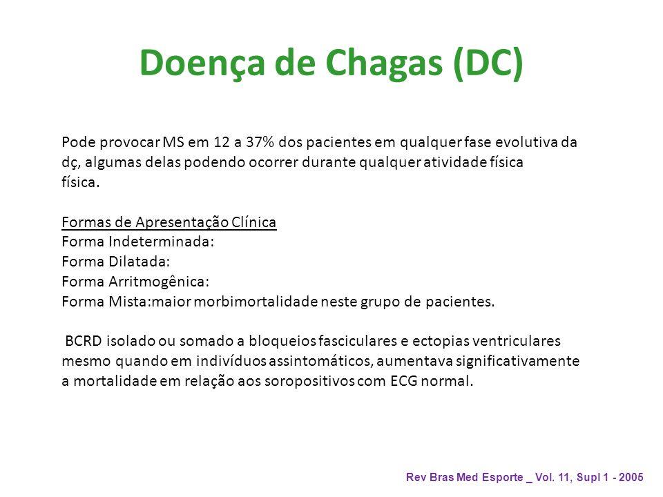 Doença de Chagas (DC) Rev Bras Med Esporte _ Vol. 11, Supl 1 - 2005 Pode provocar MS em 12 a 37% dos pacientes em qualquer fase evolutiva da dç, algum