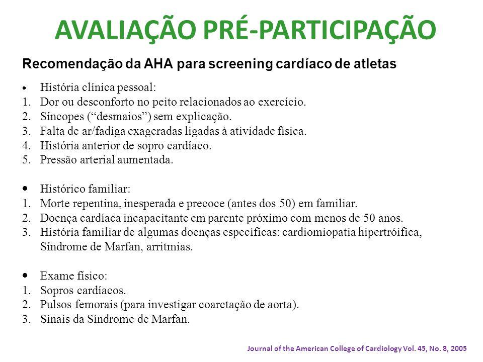 AVALIAÇÃO PRÉ-PARTICIPAÇÃO Recomendação da AHA para screening cardíaco de atletas História clínica pessoal: 1.Dor ou desconforto no peito relacionados