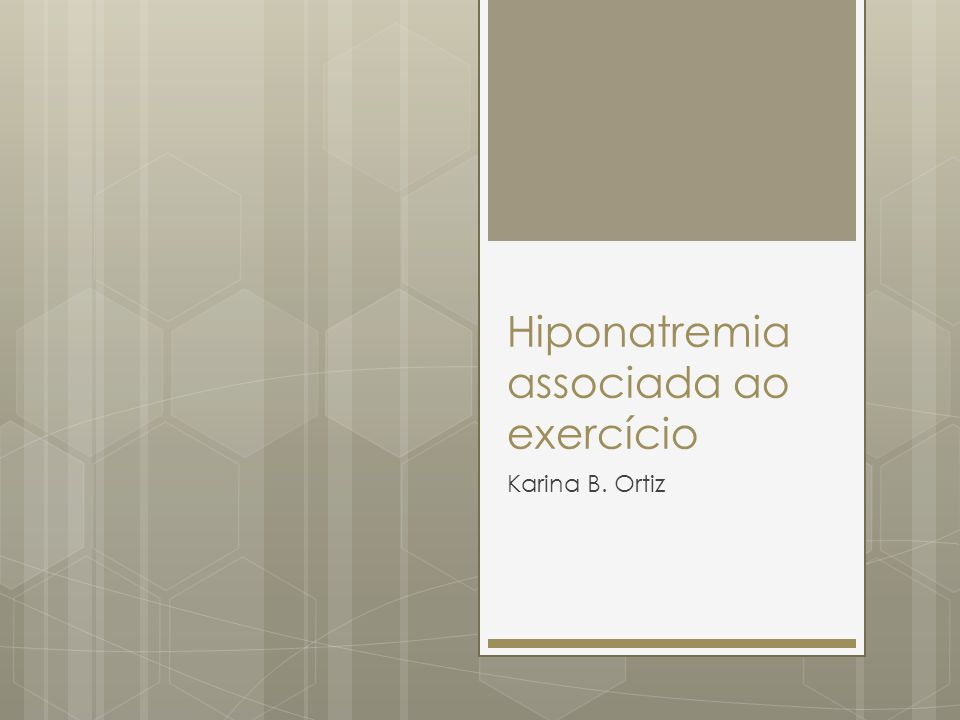 Hiponatremia associada ao exercício Karina B. Ortiz
