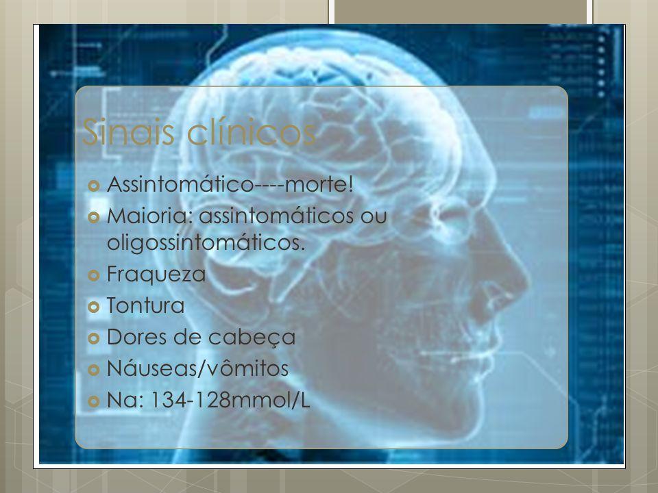 Sinais clínicos Assintomático----morte! Maioria: assintomáticos ou oligossintomáticos. Fraqueza Tontura Dores de cabeça Náuseas/vômitos Na: 134-128mmo