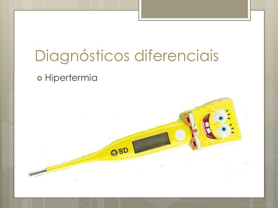 Diagnósticos diferenciais Hipertermia