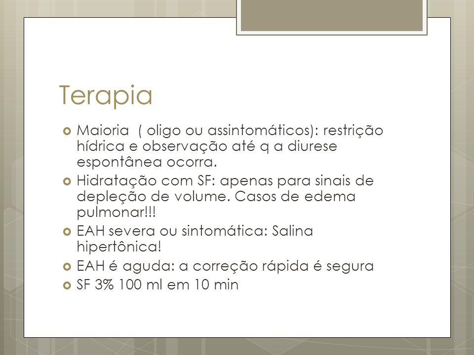 Terapia Maioria ( oligo ou assintomáticos): restrição hídrica e observação até q a diurese espontânea ocorra. Hidratação com SF: apenas para sinais de