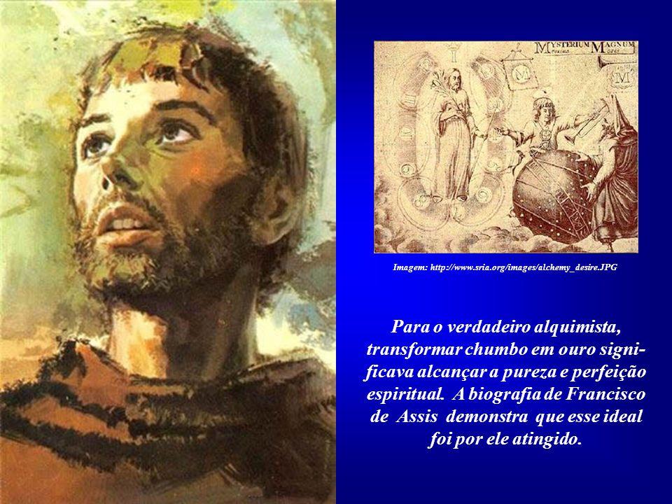 Transformar chumbo em ouro E o ódio em perdão. A tristeza em alegria Conhecimento em ação. Imagem: http://www.sria.org/images/alchemy_desire.JPG