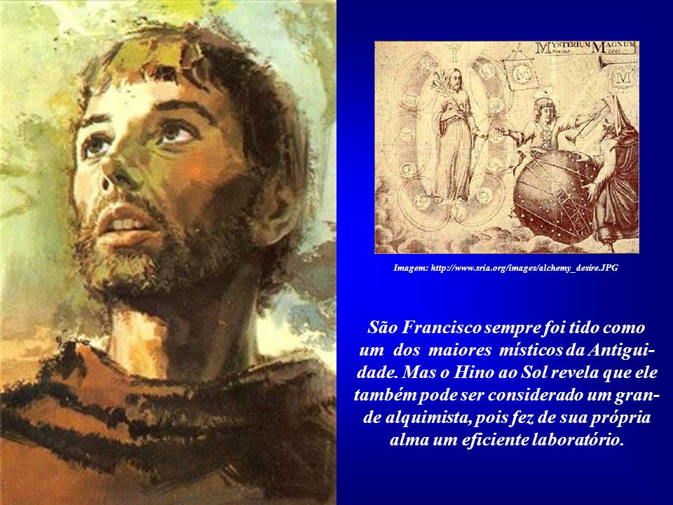 Para o verdadeiro alquimista, transformar chumbo em ouro signi- ficava alcançar a pureza e perfeição espiritual. A biografia de Francisco de Assis dem