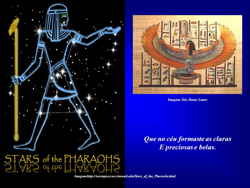 A LUA E AS ESTRELAS Louvado sejas, meu Senhor, Pela irmã Lua e as Estrelas, Imagem: Fonte original não identificada Imagem: Ísis, Deusa Lunar