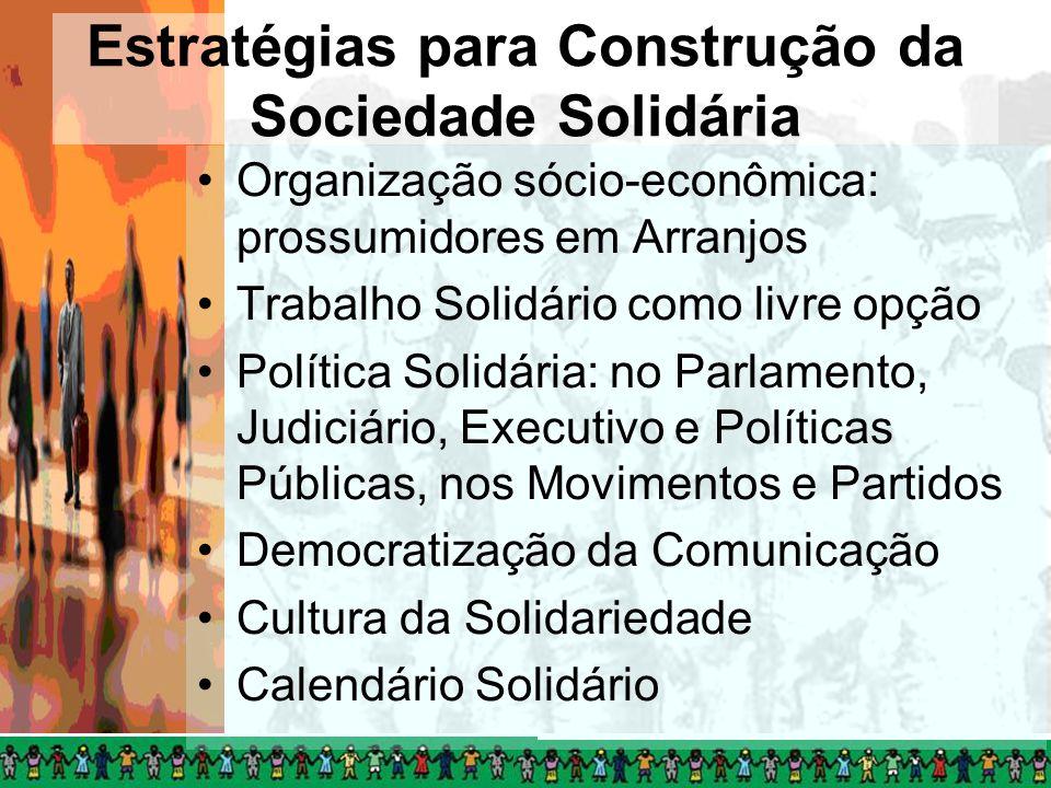 Estratégias para Construção da Sociedade Solidária Organização sócio-econômica: prossumidores em Arranjos Trabalho Solidário como livre opção Política