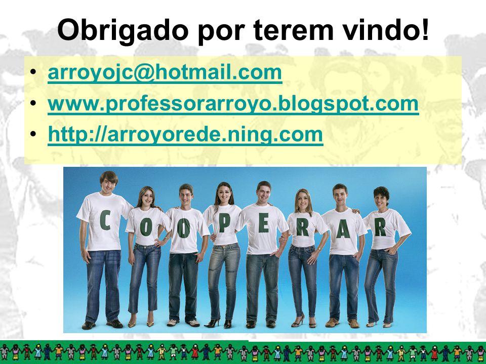 Obrigado por terem vindo! arroyojc@hotmail.com www.professorarroyo.blogspot.com http://arroyorede.ning.com