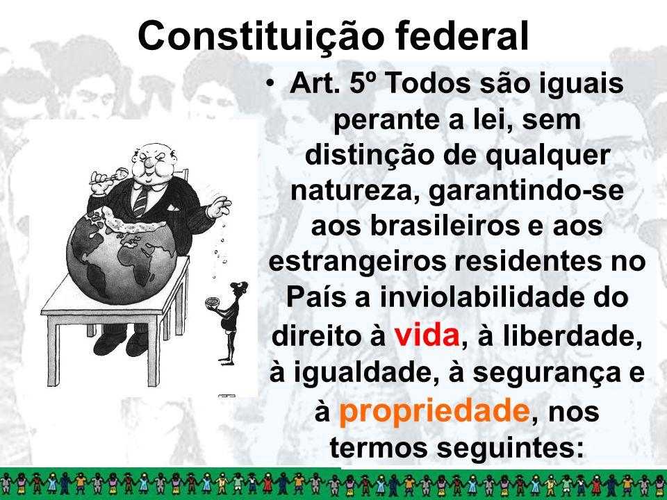 Constituição federal Art. 5º Todos são iguais perante a lei, sem distinção de qualquer natureza, garantindo-se aos brasileiros e aos estrangeiros resi