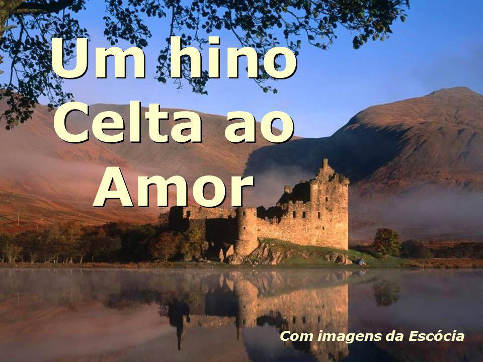 Um hino Celta ao Amor Um hino Celta ao Amor Com imagens da Escócia