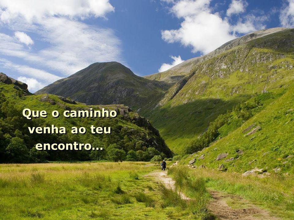 Que o caminho venha ao teu encontro… Que o caminho venha ao teu encontro…
