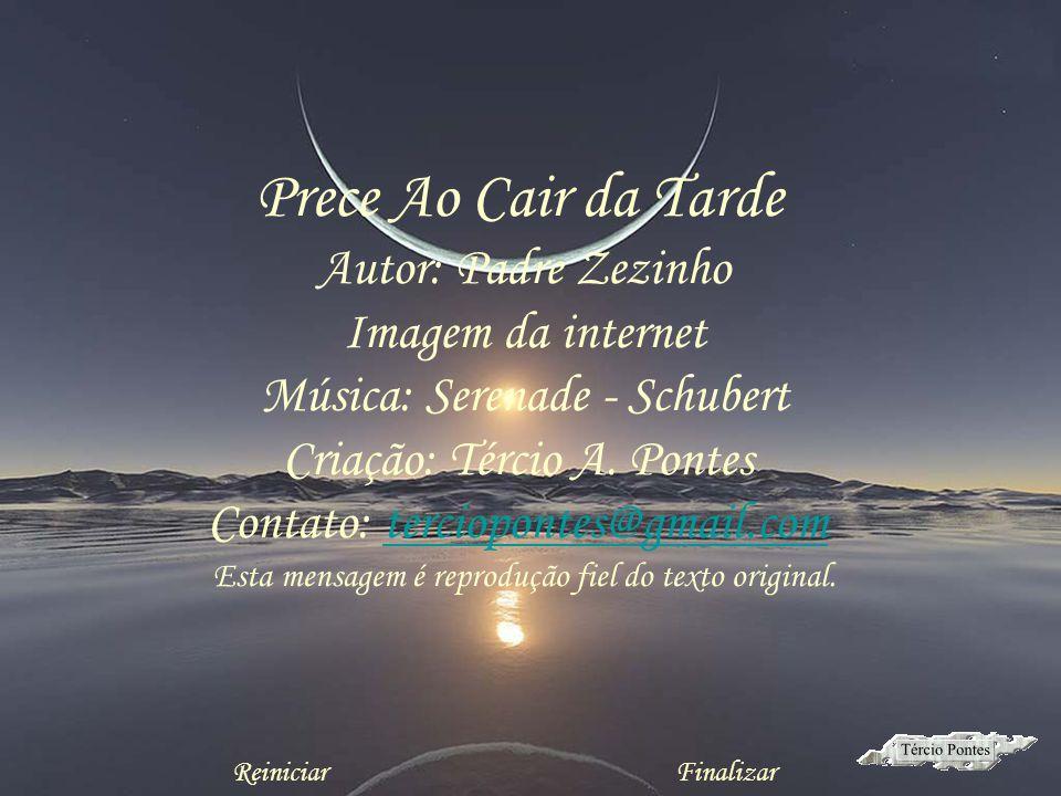Prece Ao Cair da Tarde Autor: Padre Zezinho Imagem da internet Música: Serenade - Schubert Criação: Tércio A.