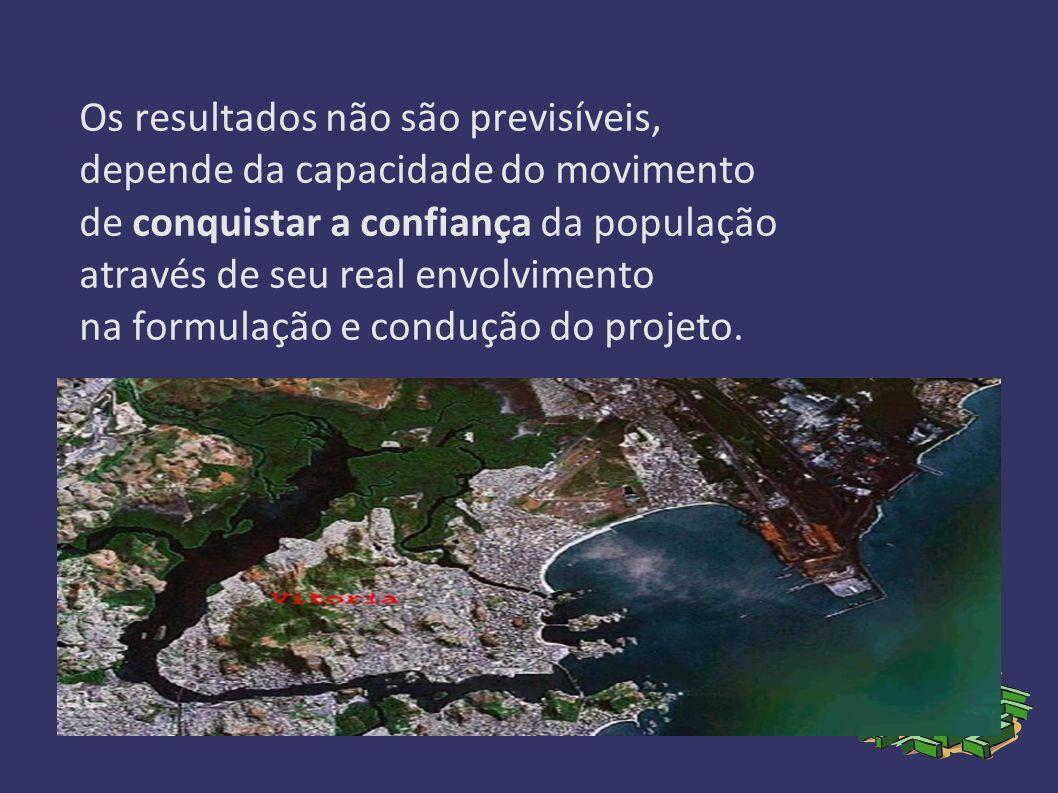 Os resultados não são previsíveis, depende da capacidade do movimento de conquistar a confiança da população através de seu real envolvimento na formulação e condução do projeto.