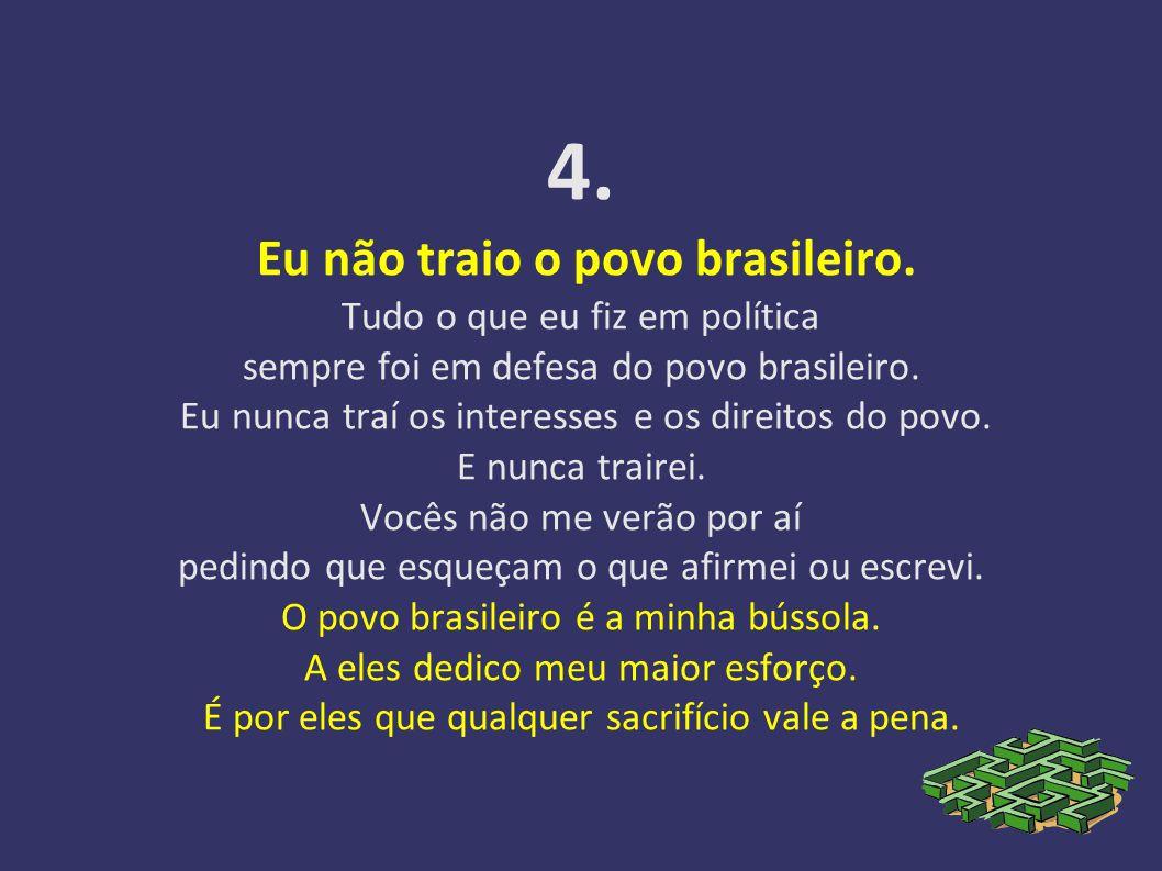 4.Eu não traio o povo brasileiro.