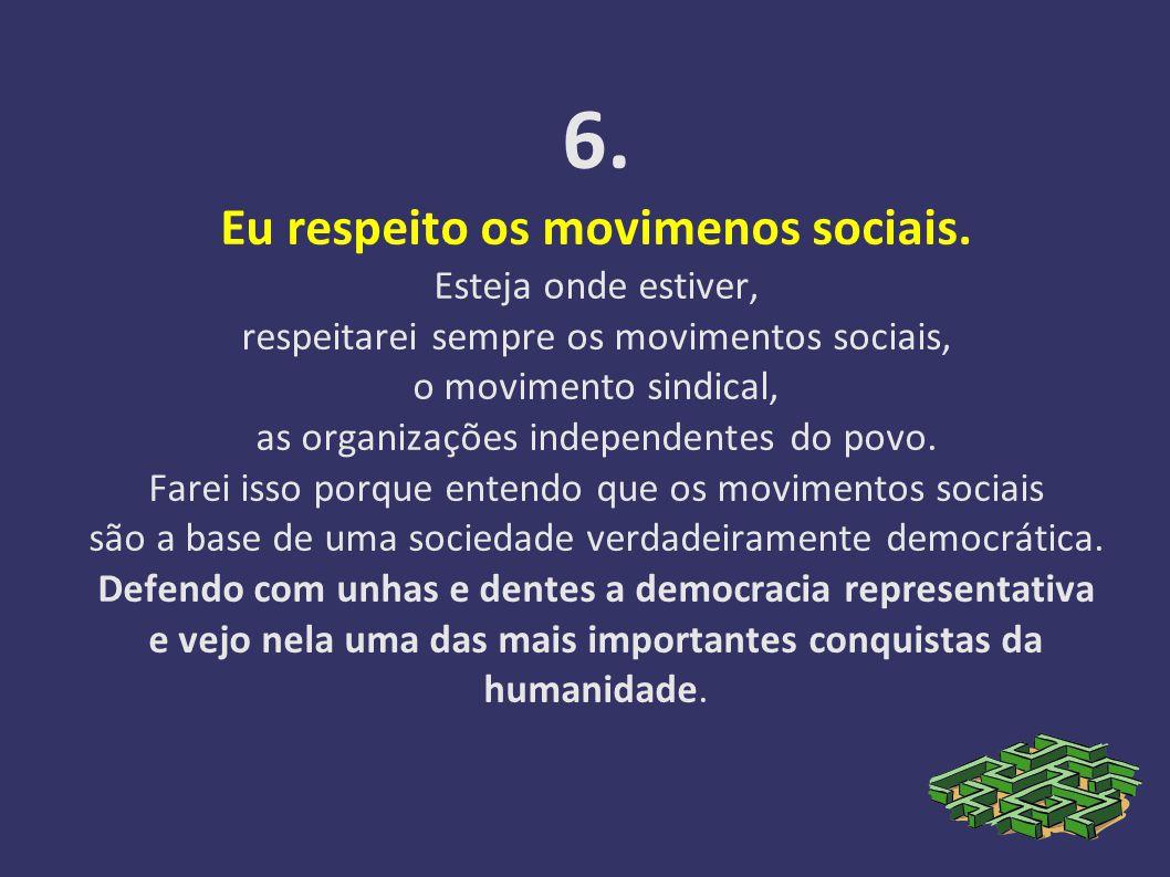 6.Eu respeito os movimenos sociais.