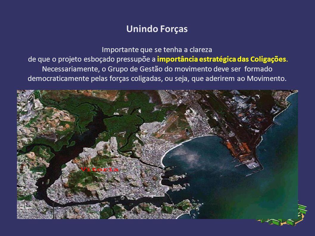 Unindo Forças Importante que se tenha a clareza de que o projeto esboçado pressupõe a importância estratégica das Coligações.