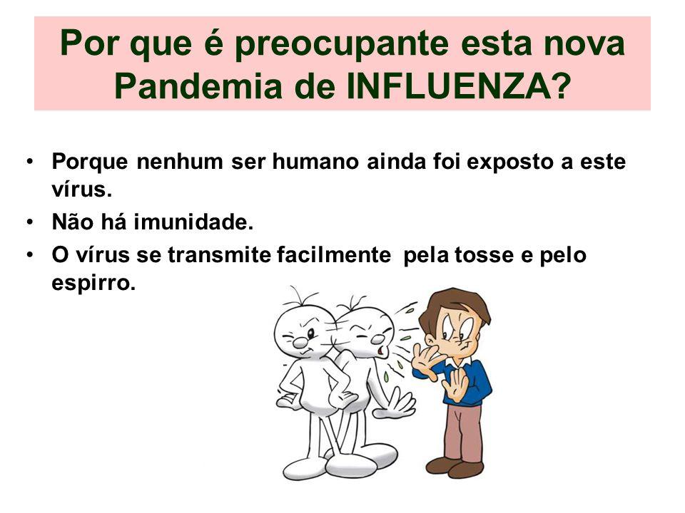 Por que é preocupante esta nova Pandemia de INFLUENZA? Porque nenhum ser humano ainda foi exposto a este vírus. Não há imunidade. O vírus se transmite