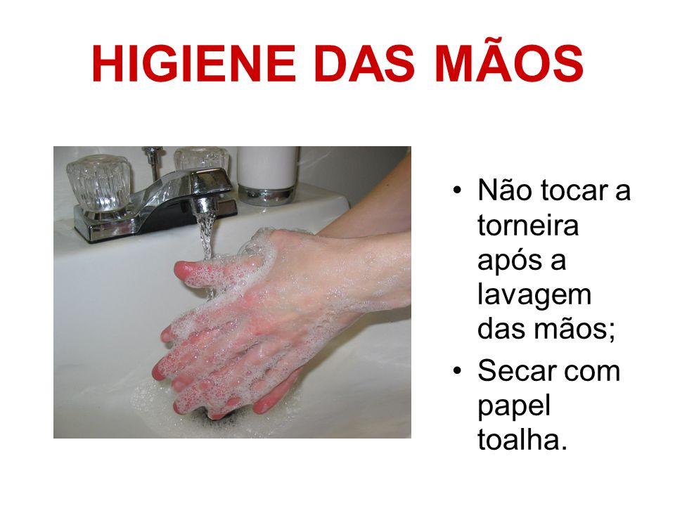 HIGIENE DAS MÃOS Não tocar a torneira após a lavagem das mãos; Secar com papel toalha.