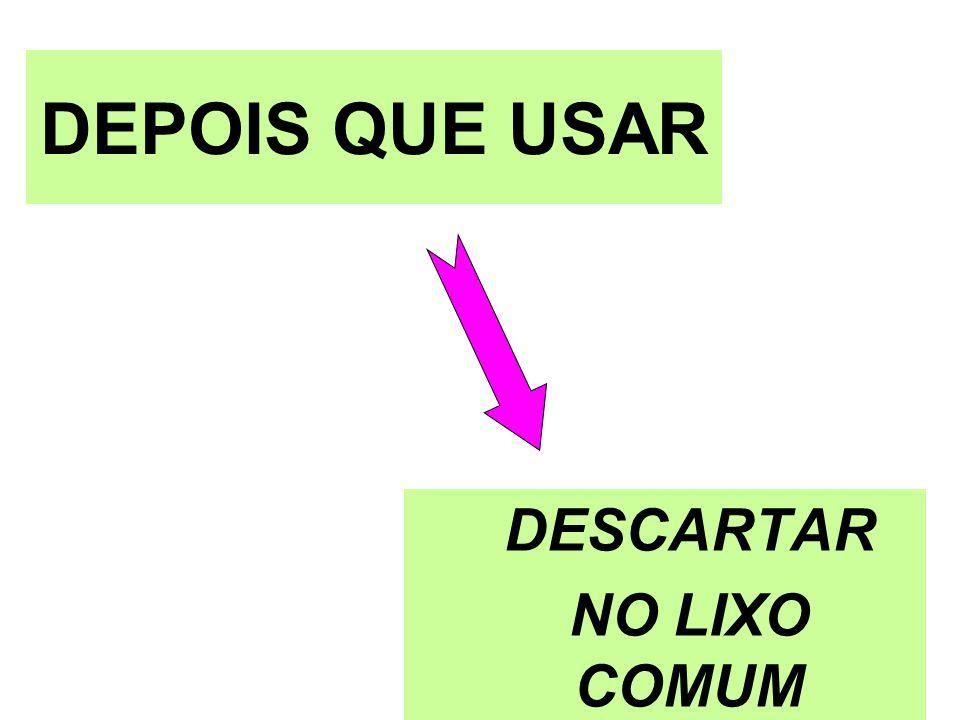 DEPOIS QUE USAR DESCARTAR NO LIXO COMUM