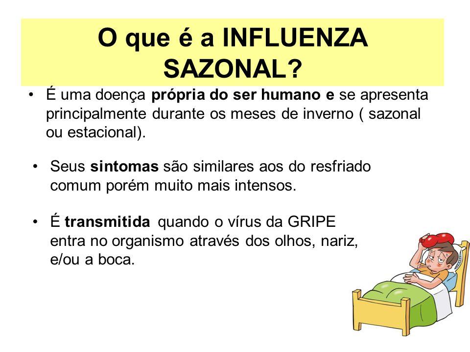 O que é a INFLUENZA SAZONAL? É uma doença própria do ser humano e se apresenta principalmente durante os meses de inverno ( sazonal ou estacional). É