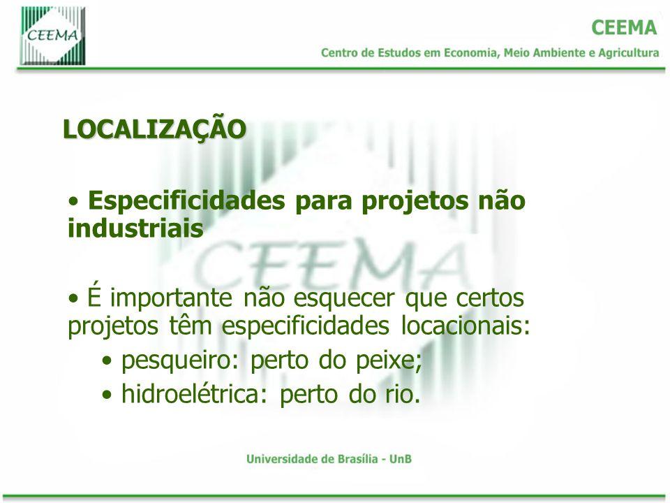 LOCALIZAÇÃO Especificidades para projetos não industriais É importante não esquecer que certos projetos têm especificidades locacionais: pesqueiro: pe