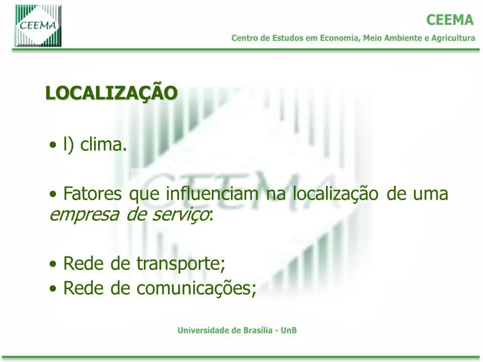 LOCALIZAÇÃO l) clima. Fatores que influenciam na localização de uma empresa de serviço: Rede de transporte; Rede de comunicações;