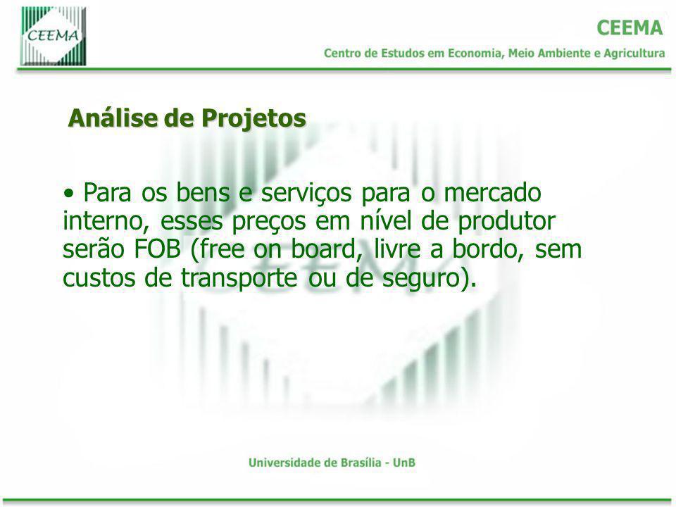 Análise de Projetos Para os bens e serviços para o mercado interno, esses preços em nível de produtor serão FOB (free on board, livre a bordo, sem cus