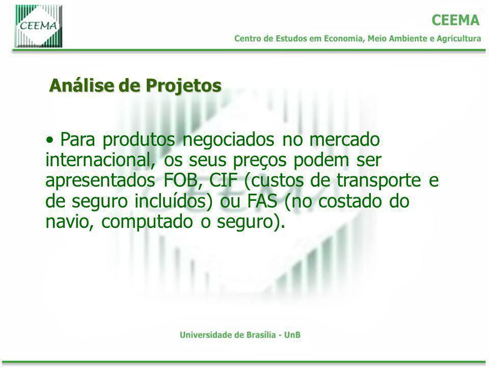 Análise de Projetos Para produtos negociados no mercado internacional, os seus preços podem ser apresentados FOB, CIF (custos de transporte e de segur