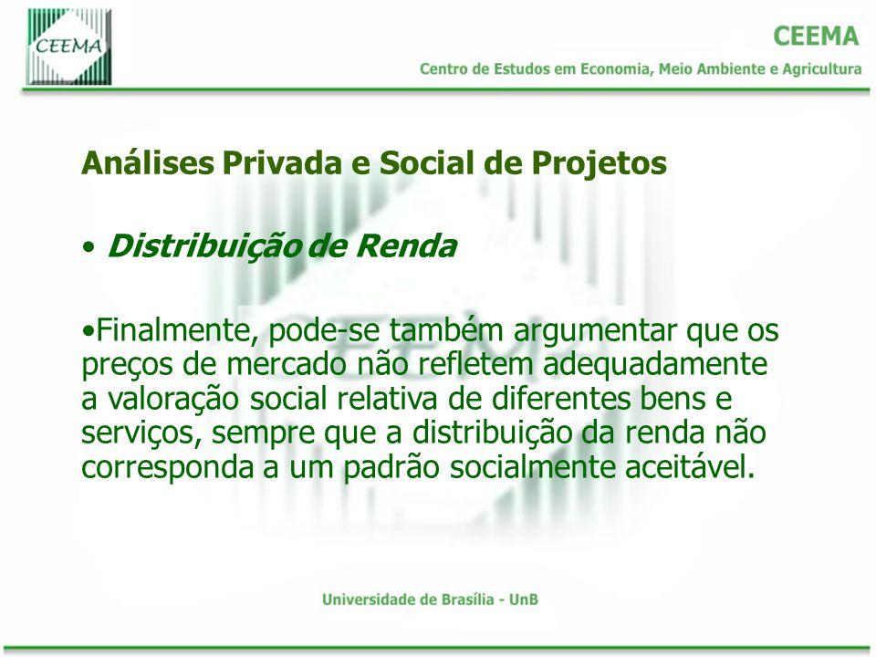 Distribuição de Renda Finalmente, pode-se também argumentar que os preços de mercado não refletem adequadamente a valoração social relativa de diferen