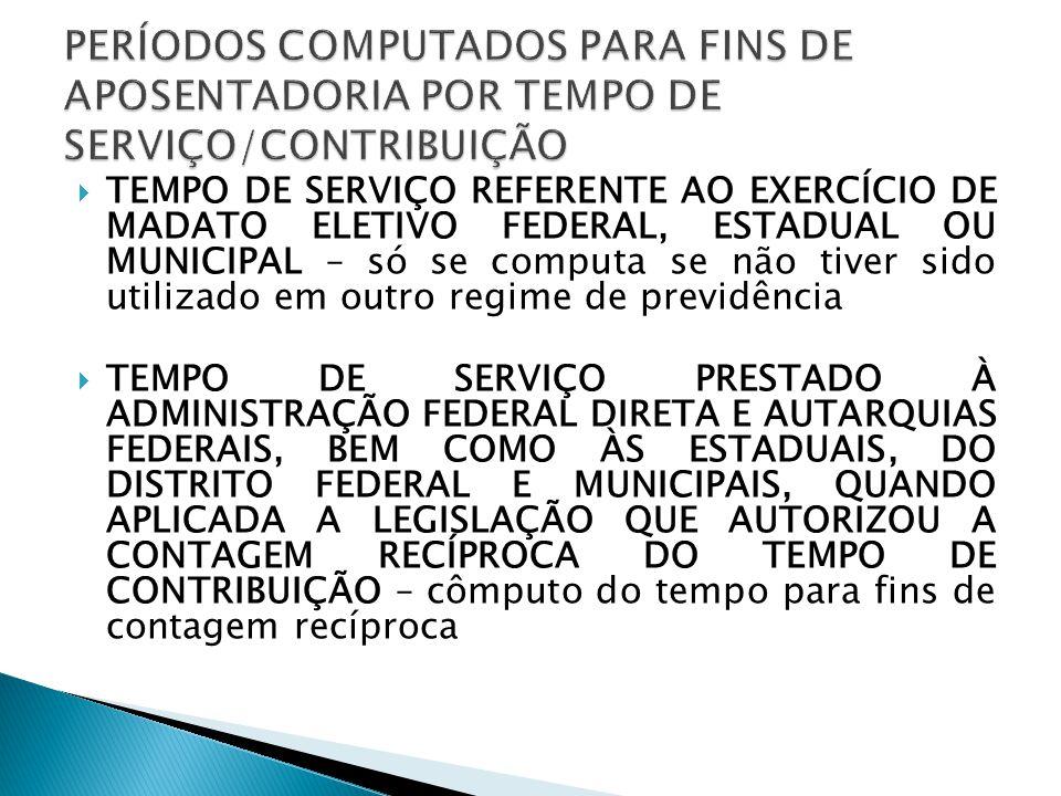 TEMPO DE SERVIÇO REFERENTE AO EXERCÍCIO DE MADATO ELETIVO FEDERAL, ESTADUAL OU MUNICIPAL – só se computa se não tiver sido utilizado em outro regime d