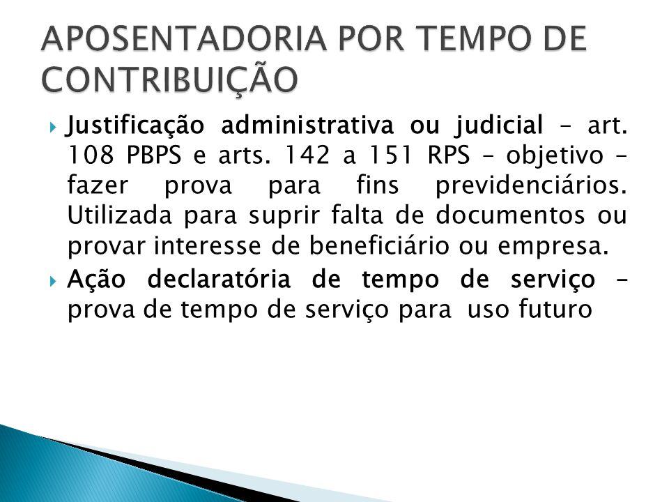 Justificação administrativa ou judicial – art. 108 PBPS e arts. 142 a 151 RPS – objetivo – fazer prova para fins previdenciários. Utilizada para supri