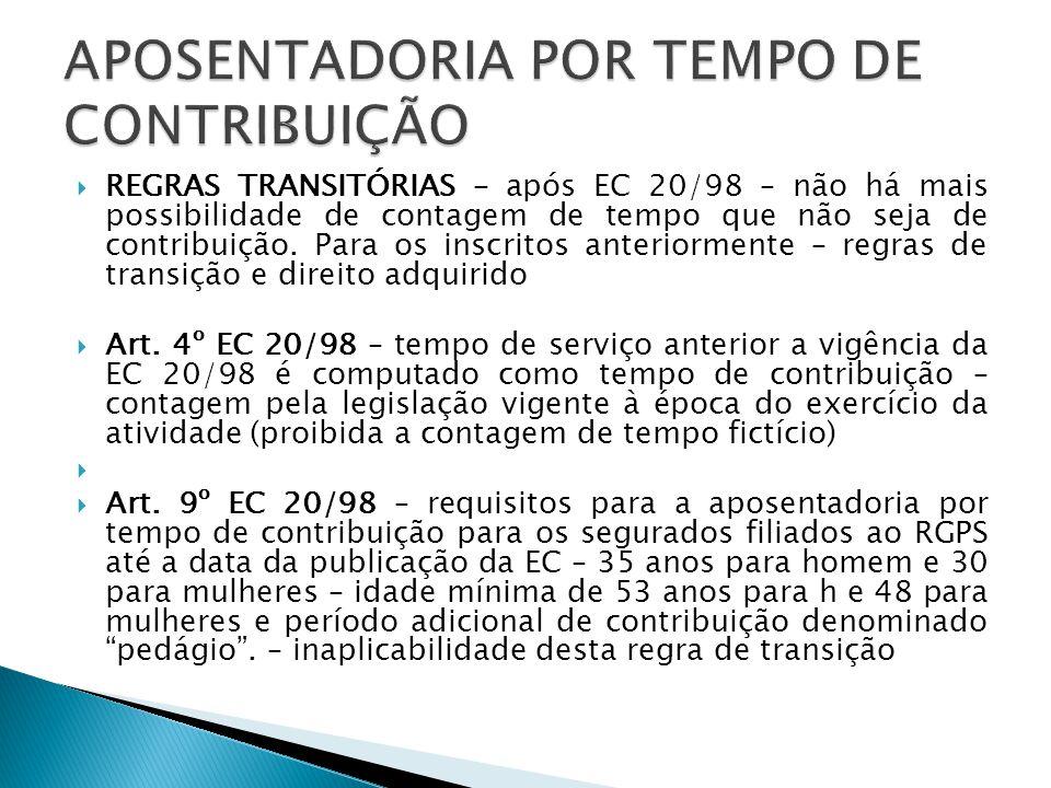 REGRAS TRANSITÓRIAS – após EC 20/98 – não há mais possibilidade de contagem de tempo que não seja de contribuição. Para os inscritos anteriormente – r