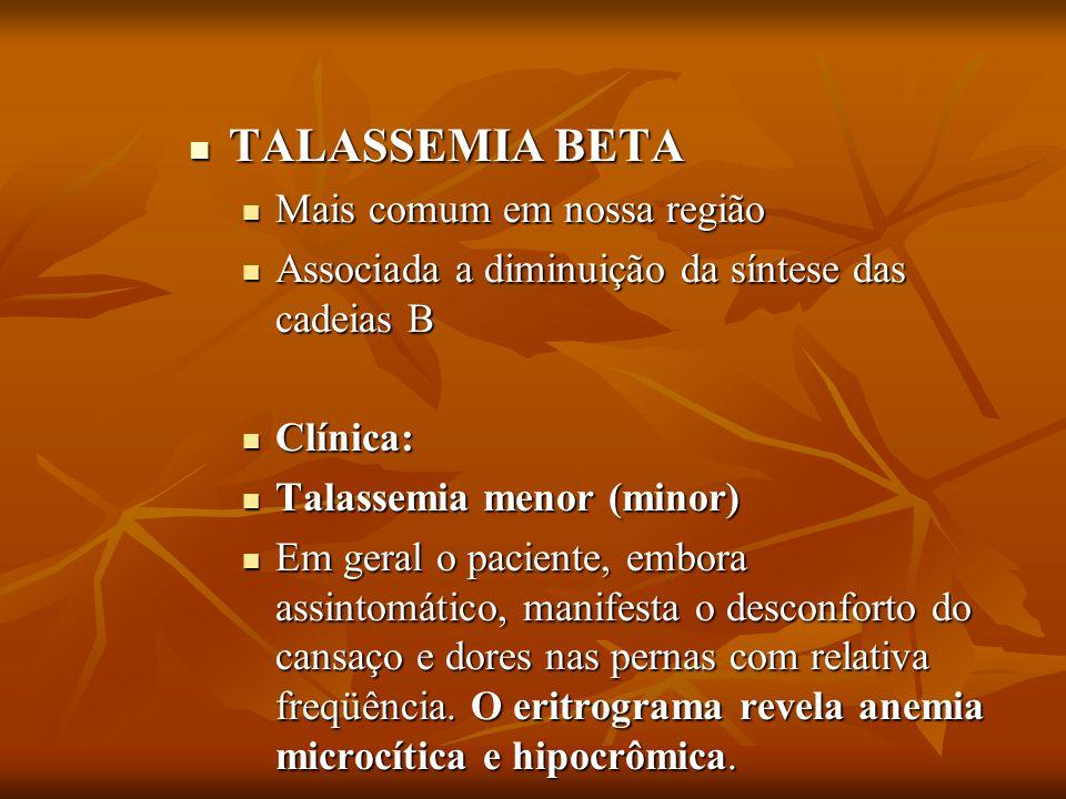 TALASSEMIA BETA TALASSEMIA BETA Mais comum em nossa região Mais comum em nossa região Associada a diminuição da síntese das cadeias B Associada a dimi