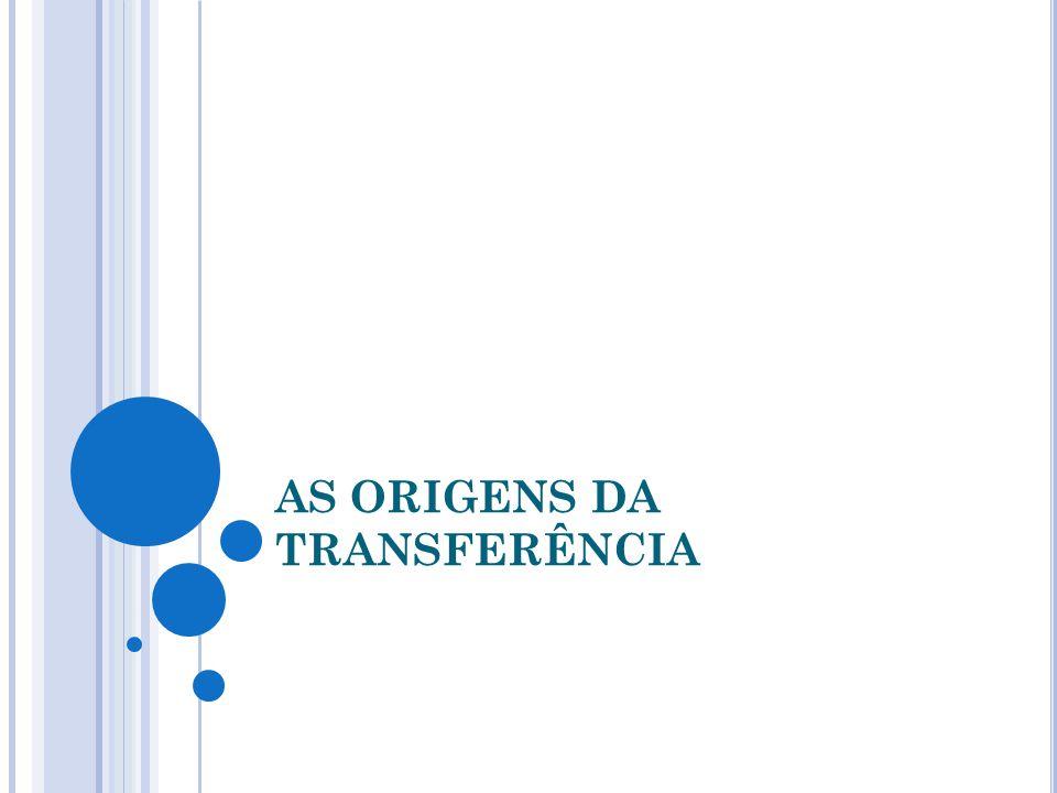 AS ORIGENS DA TRANSFERÊNCIA