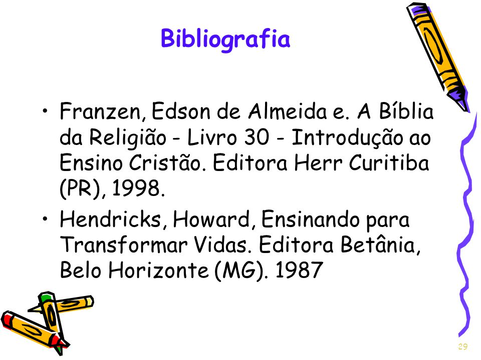 Franzen, Edson de Almeida e. A Bíblia da Religião - Livro 30 - Introdução ao Ensino Cristão. Editora Herr Curitiba (PR), 1998. Hendricks, Howard, Ensi