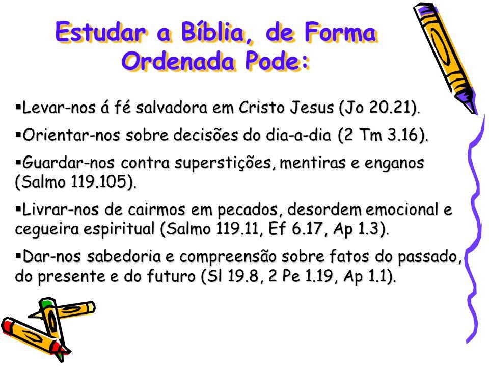 Estudar a Bíblia, de Forma Ordenada Pode: Levar-nos á fé salvadora em Cristo Jesus (Jo 20.21). Levar-nos á fé salvadora em Cristo Jesus (Jo 20.21). Or