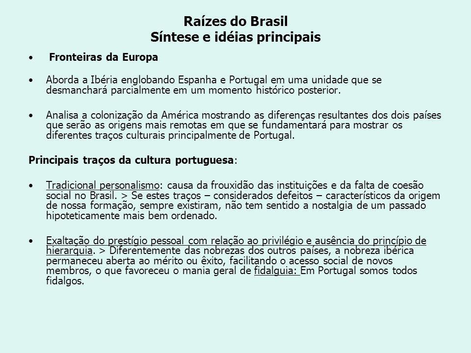 Raízes do Brasil Síntese e idéias principais Fronteiras da Europa Aborda a Ibéria englobando Espanha e Portugal em uma unidade que se desmanchará parcialmente em um momento histórico posterior.