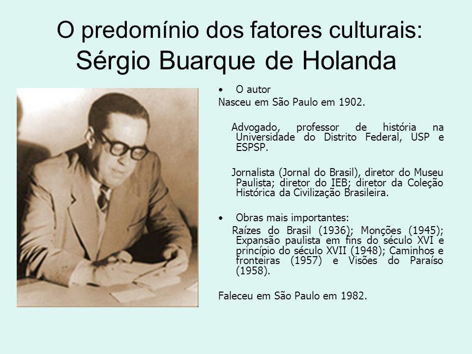 O predomínio dos fatores culturais: Sérgio Buarque de Holanda O autor Nasceu em São Paulo em 1902.