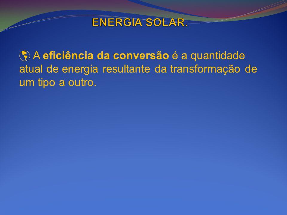 A eficiência da conversão é a quantidade atual de energia resultante da transformação de um tipo a outro.