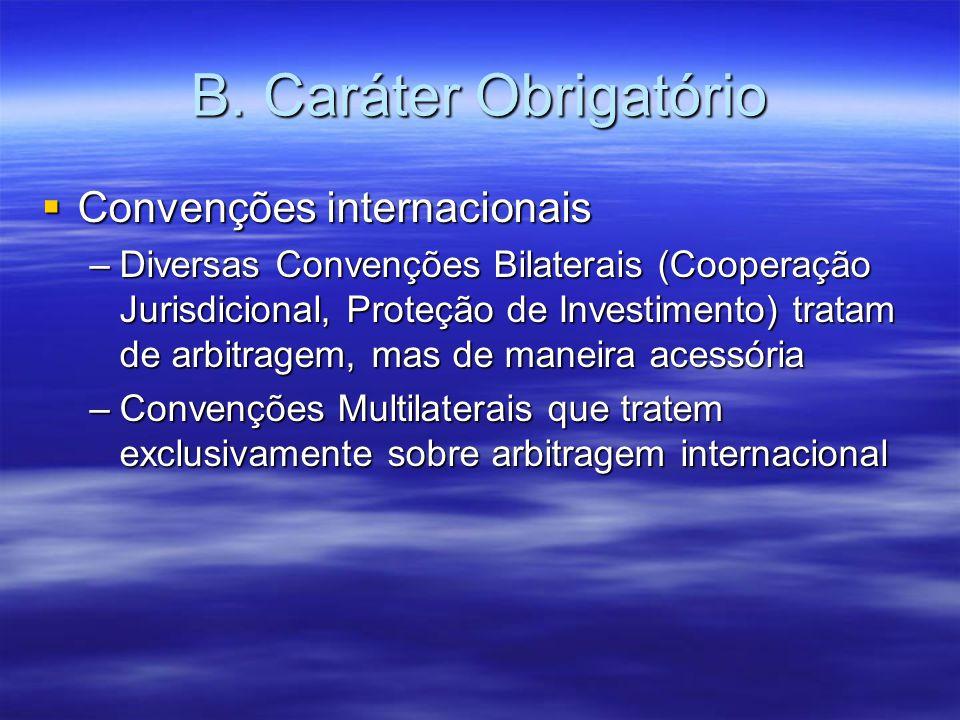 B. Caráter Obrigatório Convenções internacionais Convenções internacionais –Diversas Convenções Bilaterais (Cooperação Jurisdicional, Proteção de Inve
