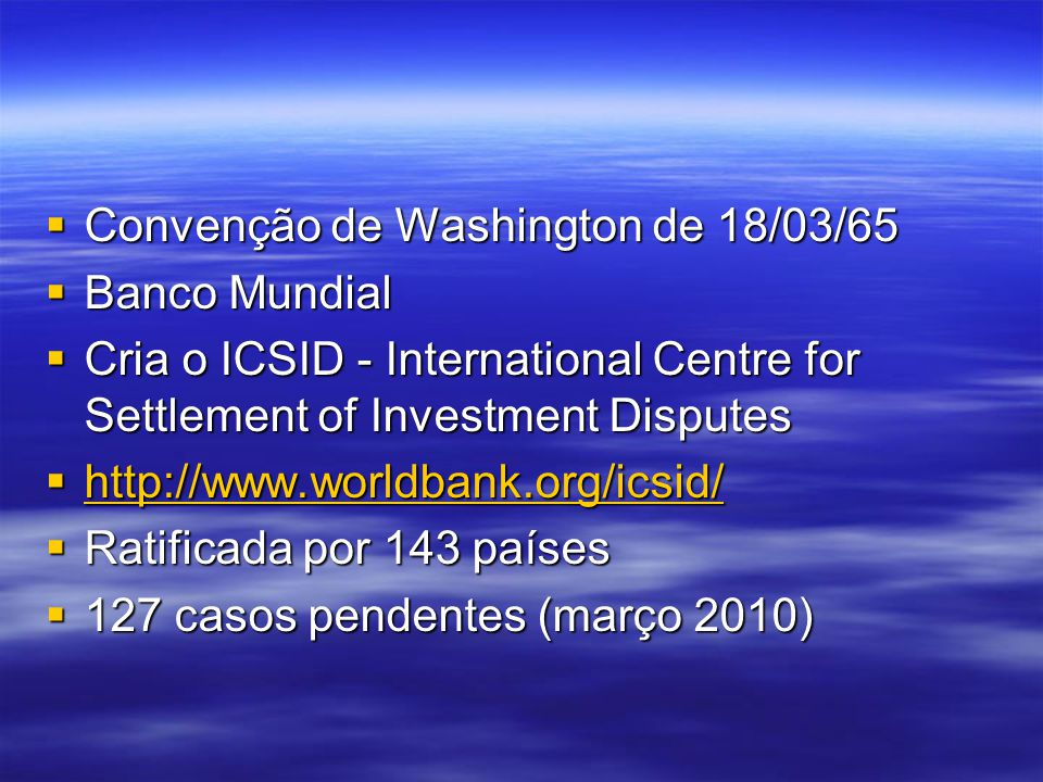 Convenção de Washington de 18/03/65 Convenção de Washington de 18/03/65 Banco Mundial Banco Mundial Cria o ICSID - International Centre for Settlement