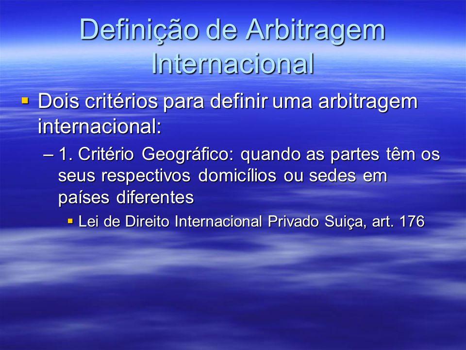 Definição de Arbitragem Internacional Dois critérios para definir uma arbitragem internacional: Dois critérios para definir uma arbitragem internacion